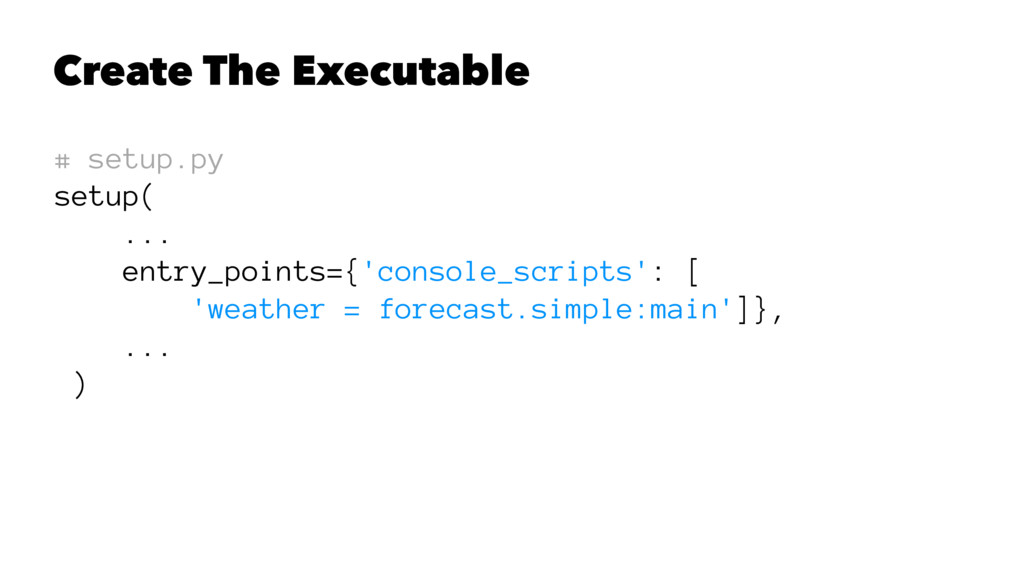Create The Executable # setup.py setup( ... ent...