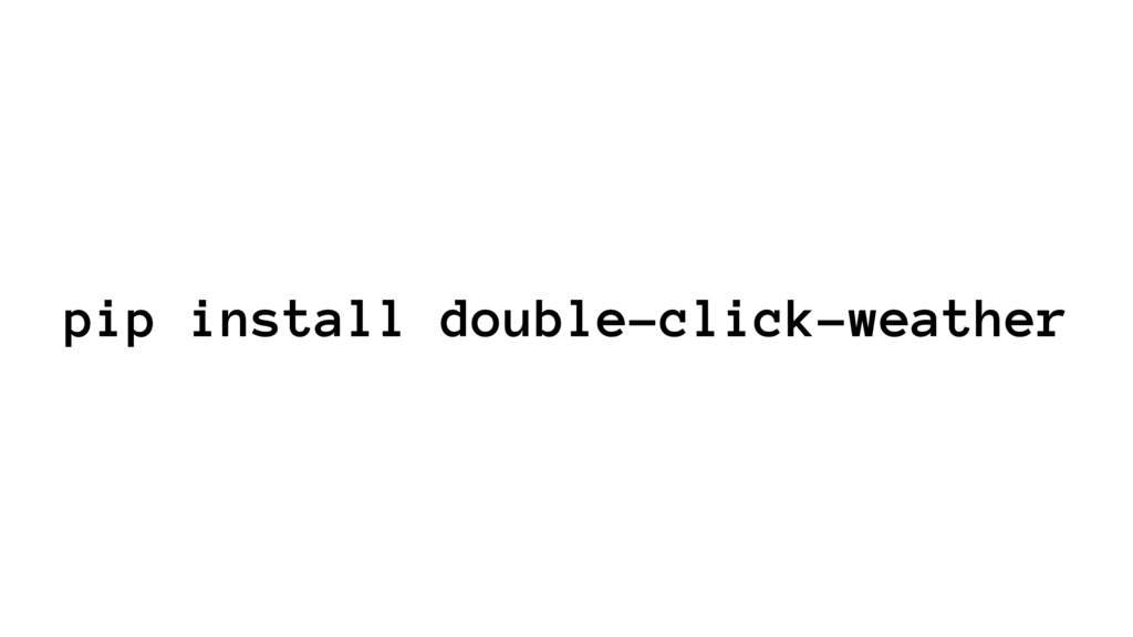 pip install double-click-weather