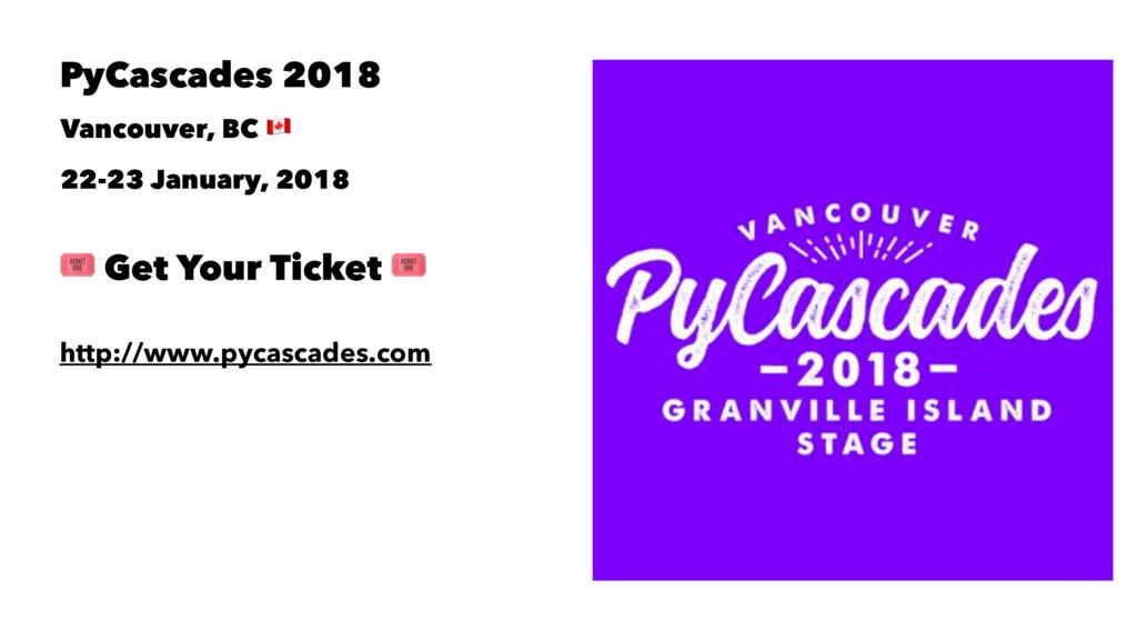 PyCascades 2018 Vancouver, BC ! 22-23 January, ...
