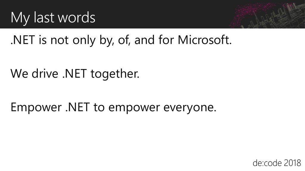 My last words .NET is not only by, of, and for ...