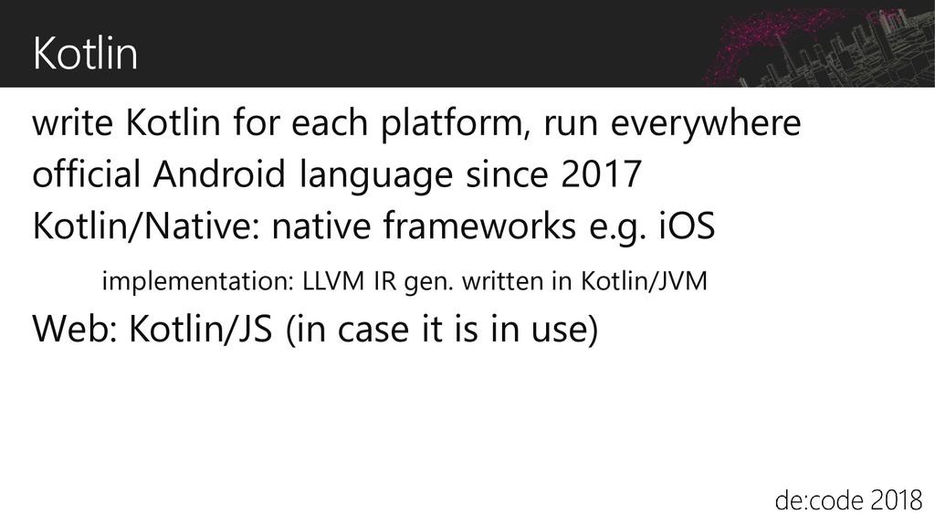 Kotlin write Kotlin for each platform, run ever...