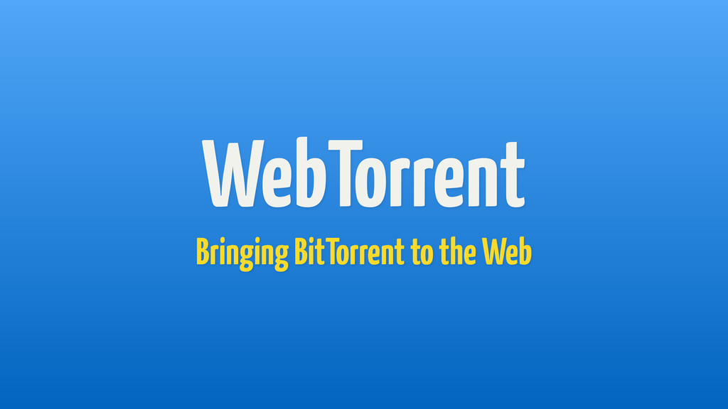 WebTorrent Bringing BitTorrent to the Web