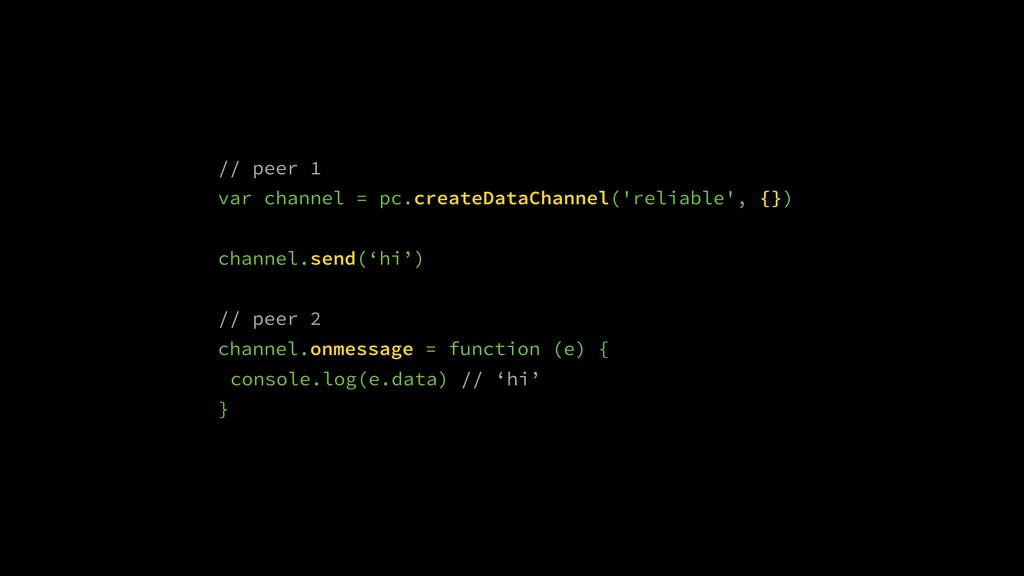 // peer 1 var channel = pc.createDataChannel('r...