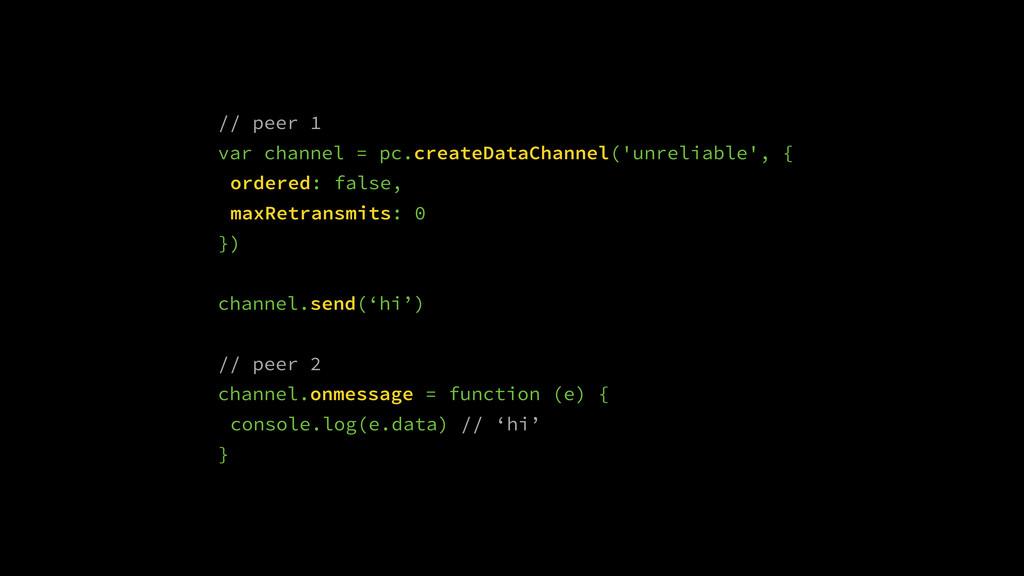 // peer 1 var channel = pc.createDataChannel('u...