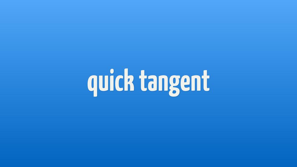 quick tangent