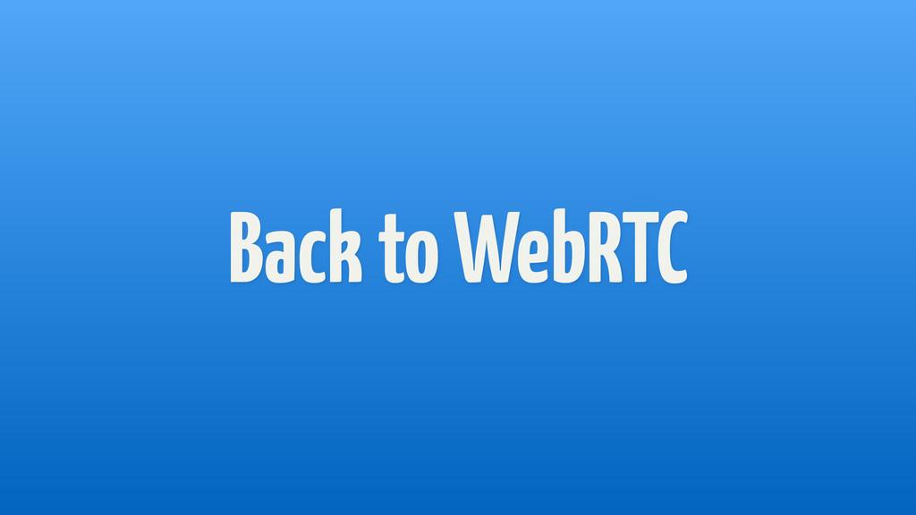 Back to WebRTC