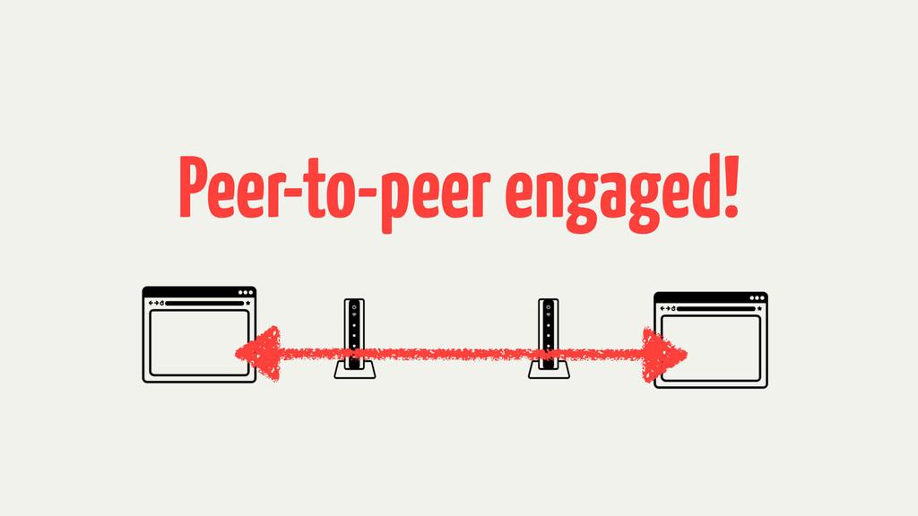 Peer-to-peer engaged!
