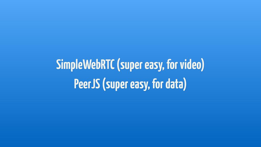 SimpleWebRTC (super easy, for video) PeerJS (s...