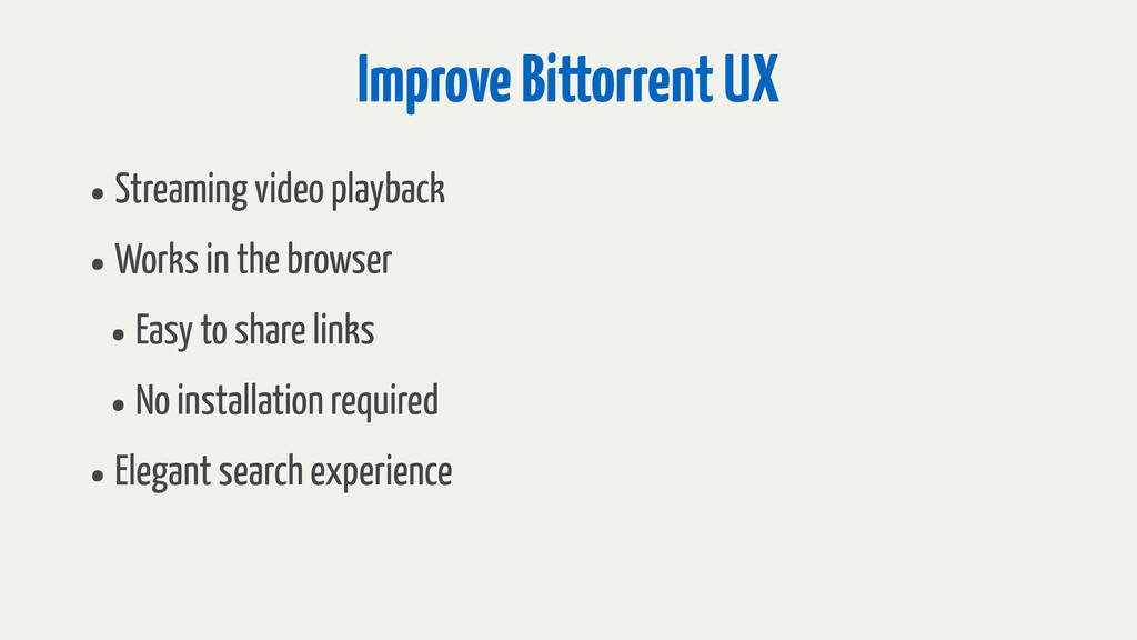 Improve Bittorrent UX •Streaming video playback...