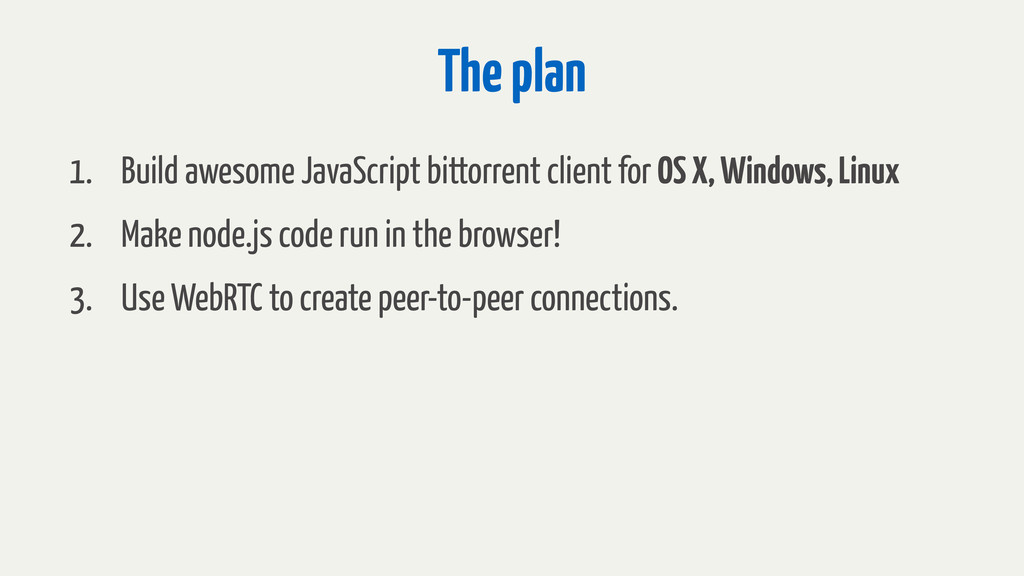 The plan 1. Build awesome JavaScript bittorrent...