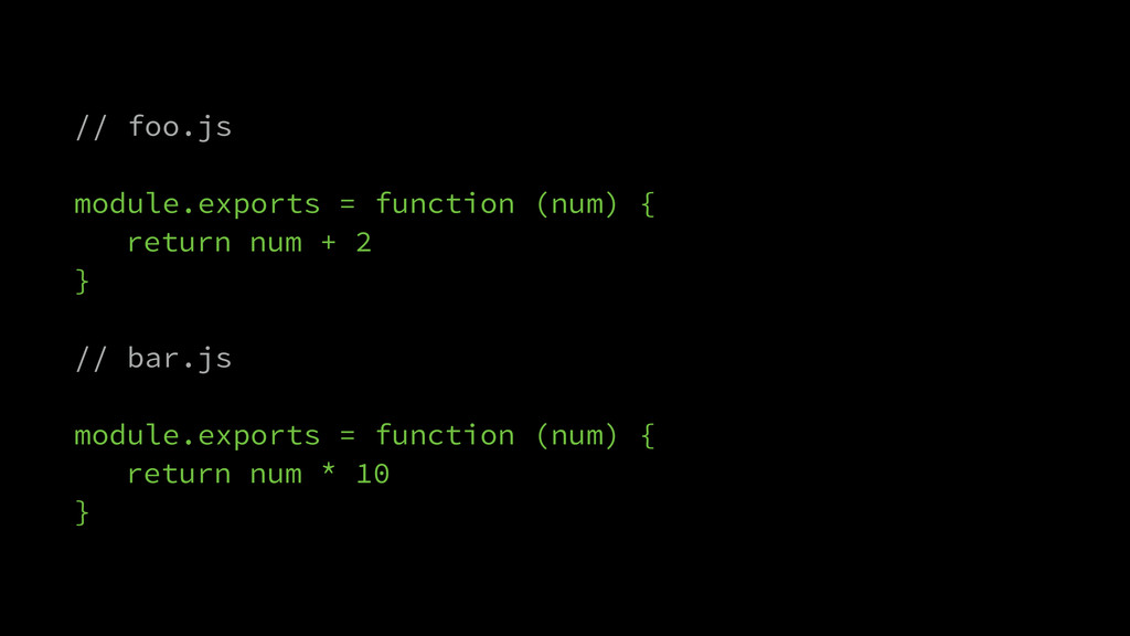 // foo.js ! module.exports = function (num) { r...