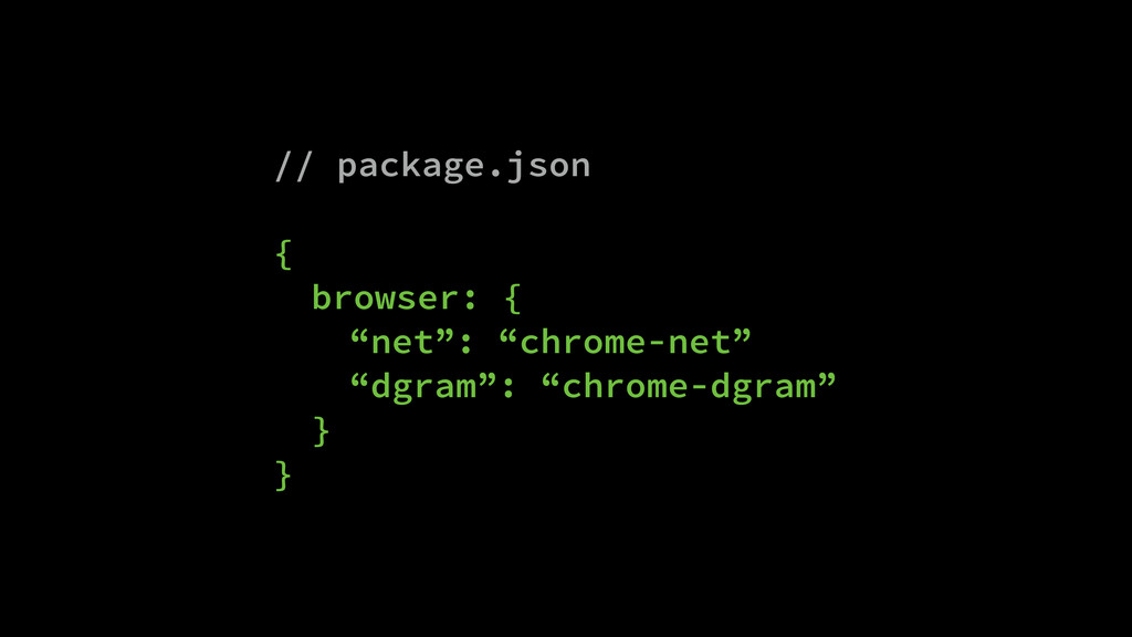 "// package.json ! { browser: { ""net"": ""chrome-n..."