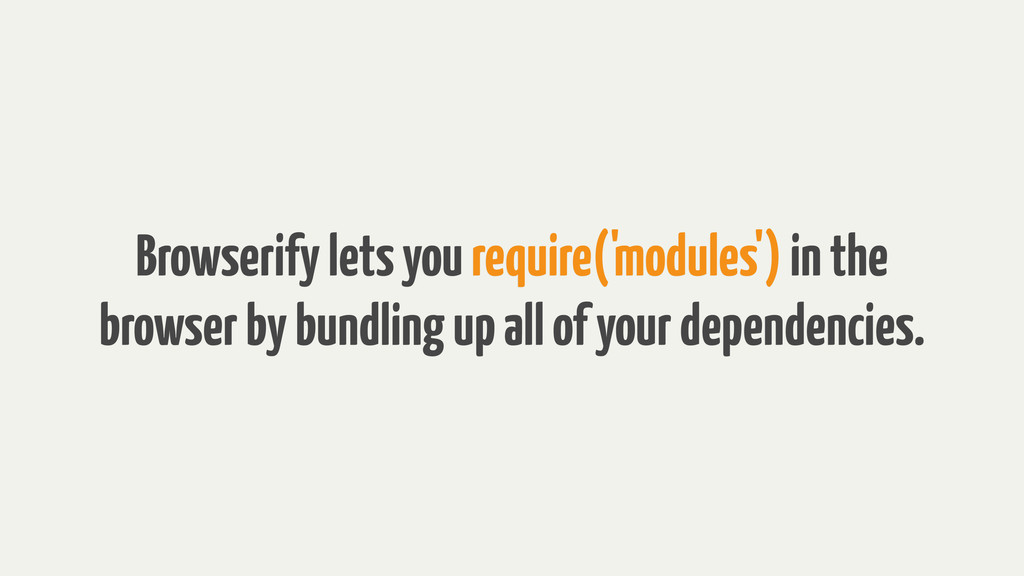 Browserify lets you require('modules') in the b...