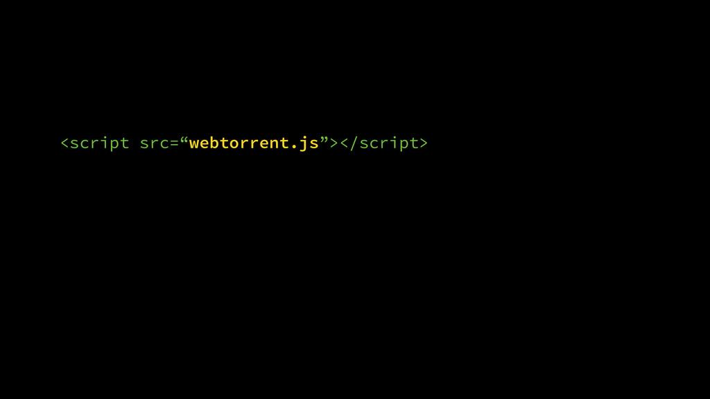 """<script src=""""webtorrent.js""""></script> ! ! ! !"""