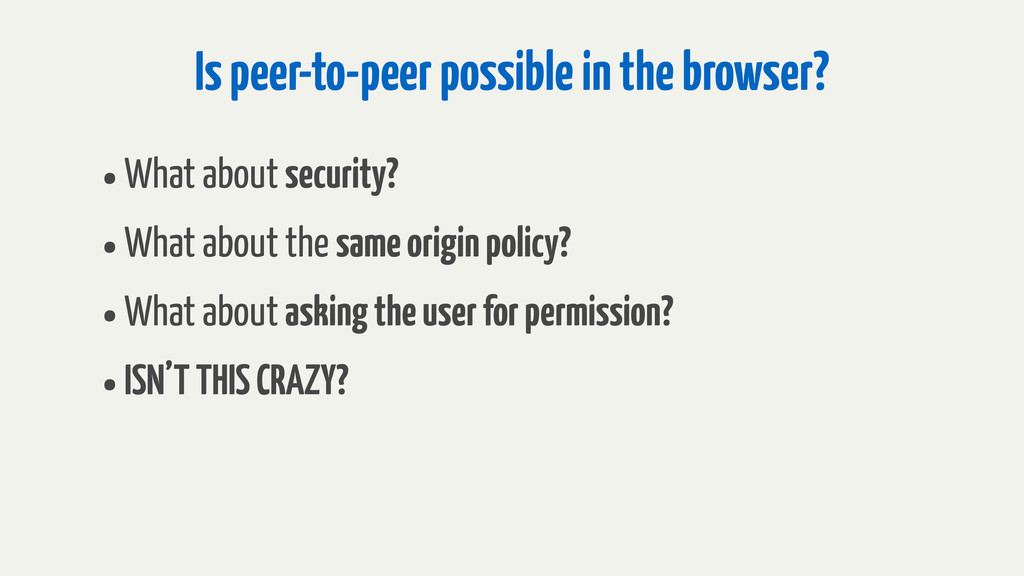 Is peer-to-peer possible in the browser? •What ...