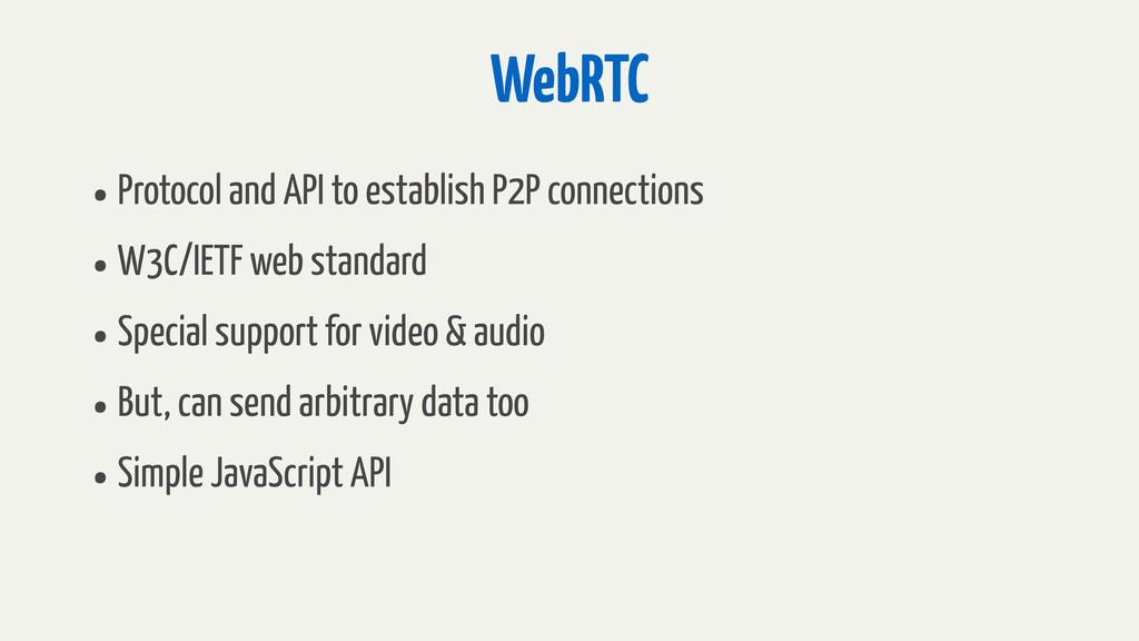 WebRTC •Protocol and API to establish P2P conne...