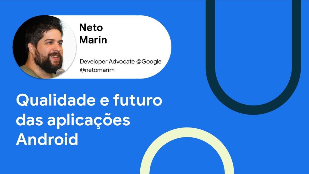 Neto Marin Qualidade e futuro das aplicações An...