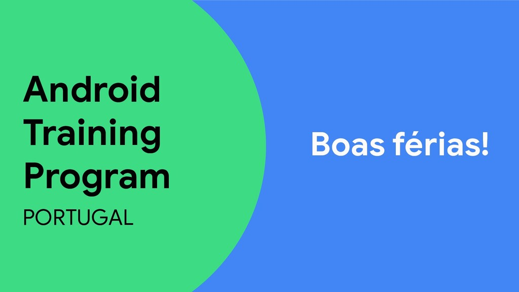 Android Training Program PORTUGAL Boas férias!