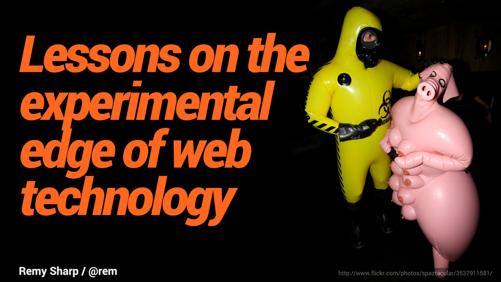 Lessons on the experimental edge of web technol...