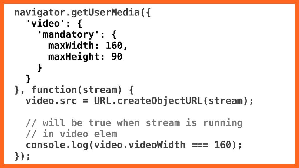 navigator.getUserMedia({ 'video': { 'mandatory'...