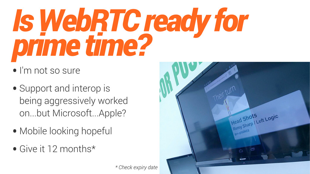 Is WebRTC ready for prime time? •I'm not so sur...