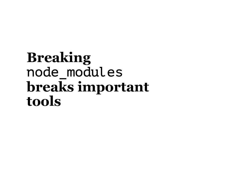 Breaking node_modules breaks important tools