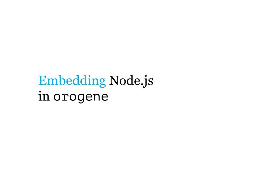 Embedding Node.js in orogene
