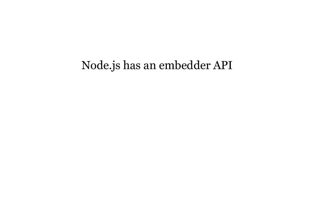 Node.js has an embedder API