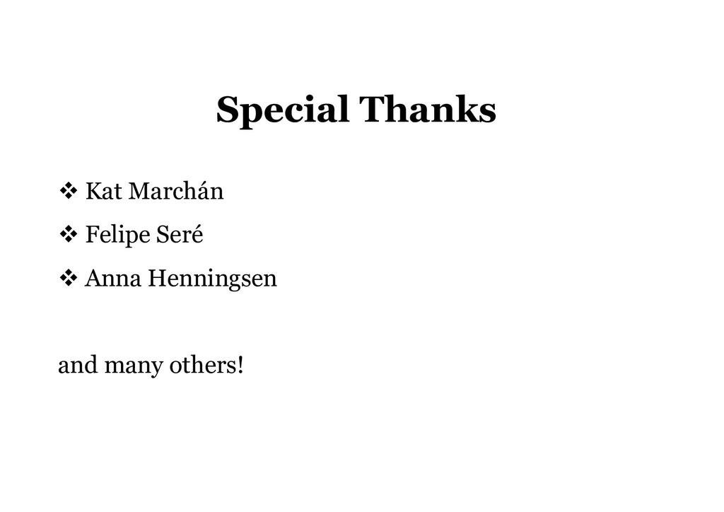 Special Thanks  Kat Marchán  Felipe Seré  An...