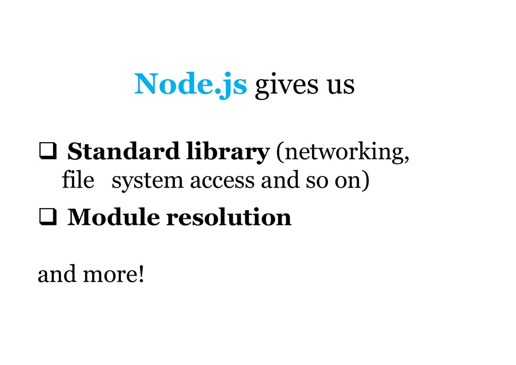 Node.js gives us  Standard library (networking...