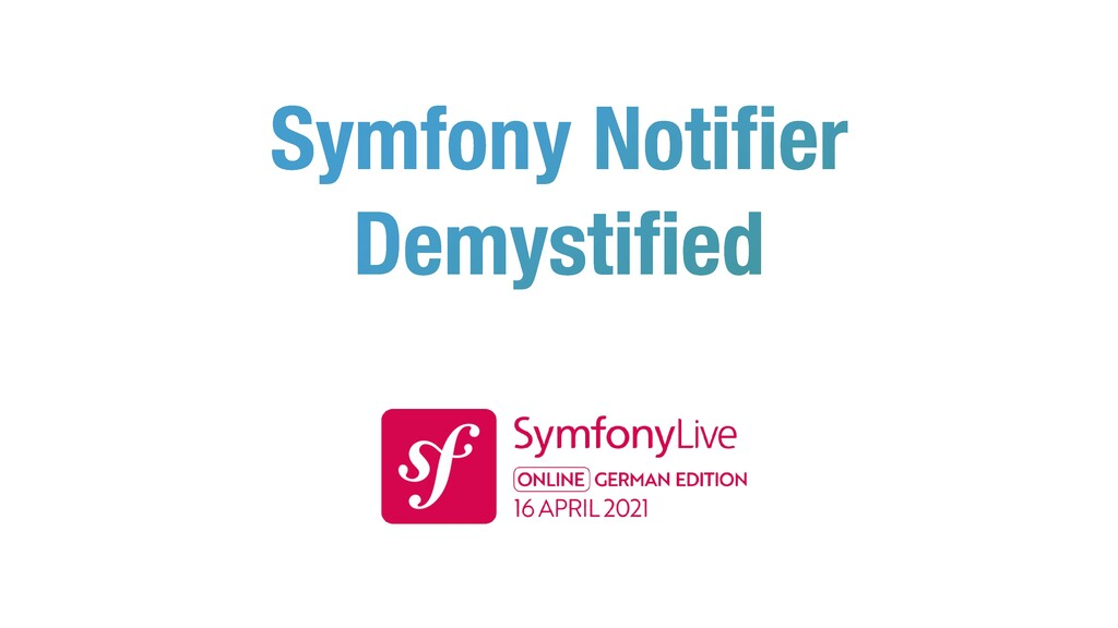 Symfony Noti fi er Demysti fi ed