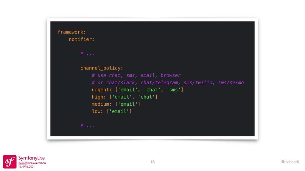 @jschaedl 16 framework:   notifier:   # ...   c...