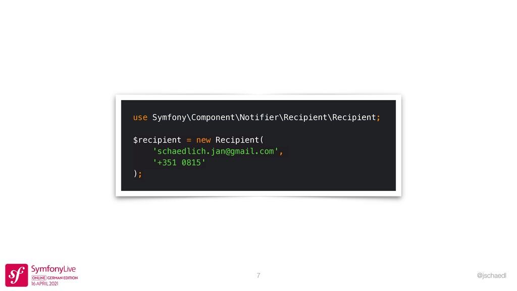 @jschaedl 7 use Symfony\Component\Notifier\Reci...