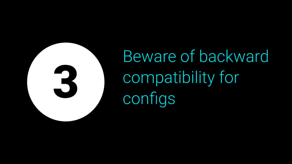Beware of backward compatibility for configs 3