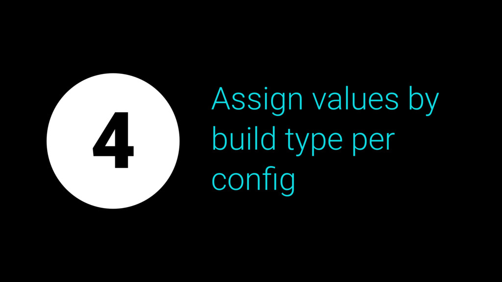 Assign values by build type per config 4