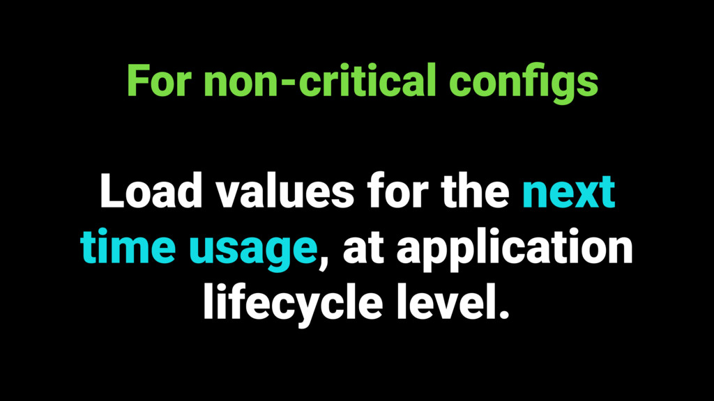 Load values for the next time usage, at applica...