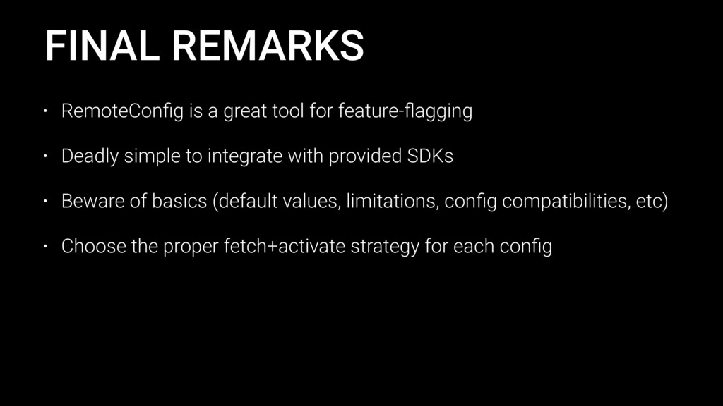 FINAL REMARKS • RemoteConfig is a great tool for...