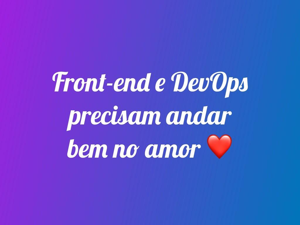 Front-end e DevOps precisam andar bem no amor ❤