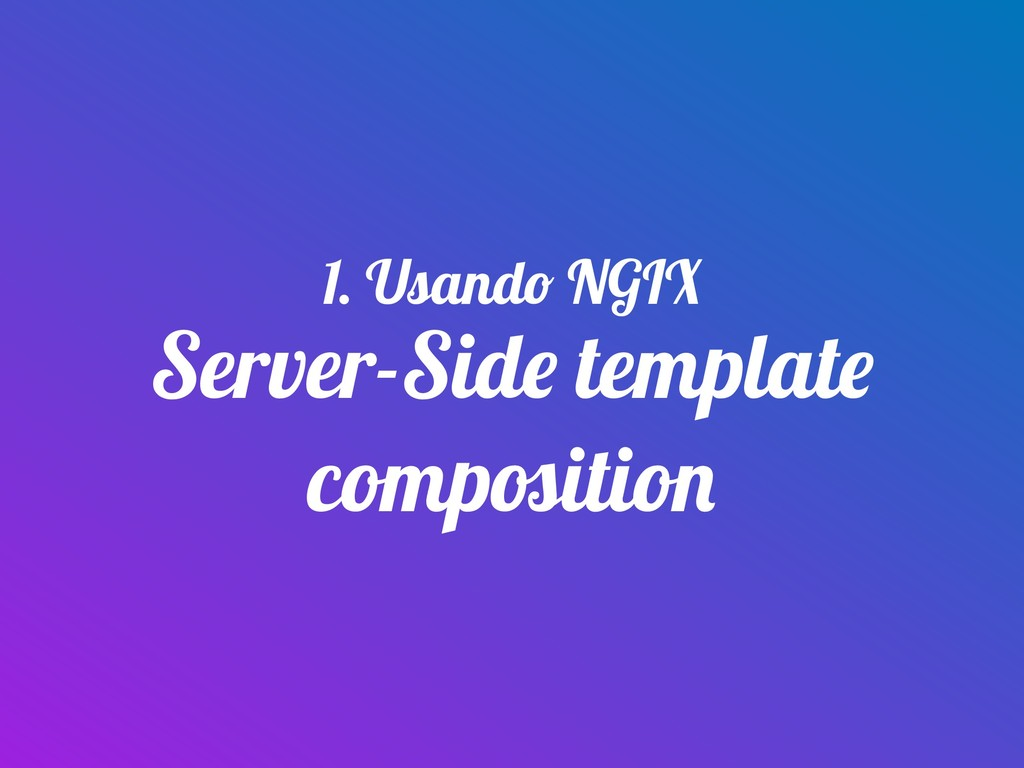 Server-Side template composition 1. Usando NGIX