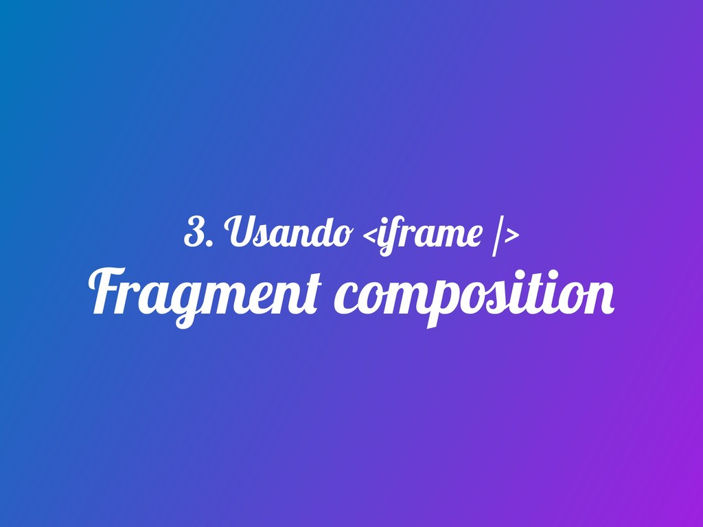 Fragment composition 3. Usando <iframe />