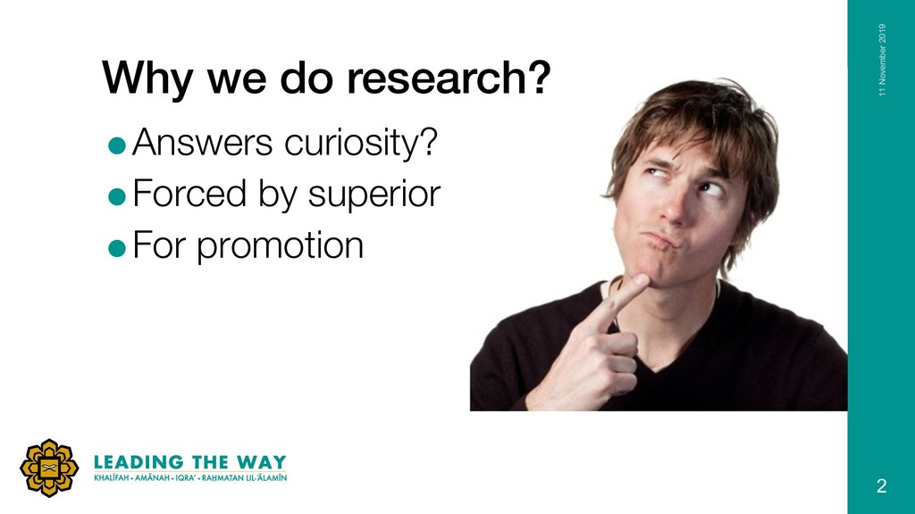 Why we do research? =Answers curiosity? =Forced...