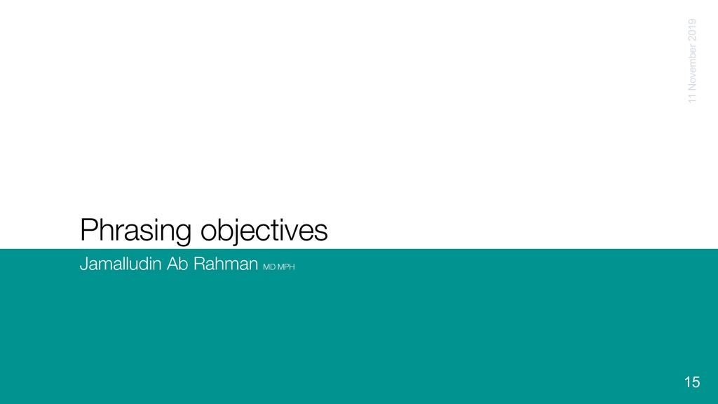 Phrasing objectives Jamalludin Ab Rahman MD MPH...