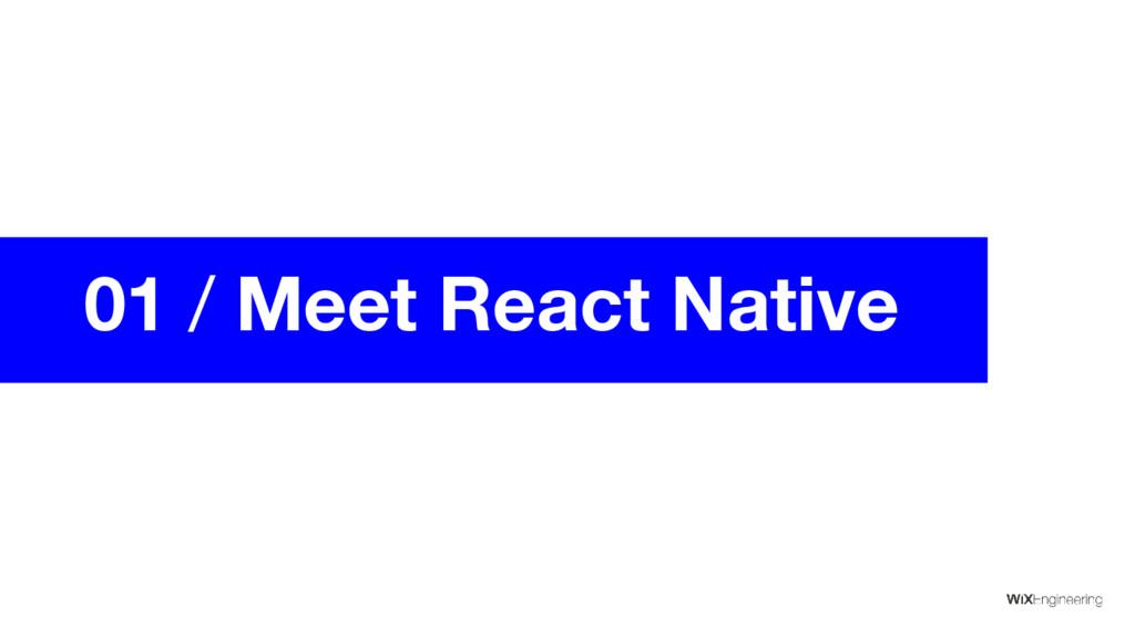 01 / Meet React Native