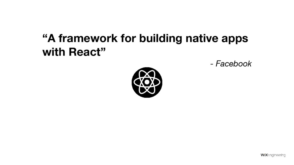 """""""A framework for building native apps with Reac..."""