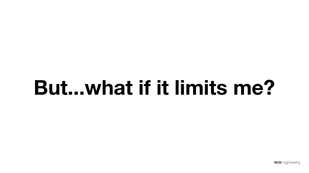 But...what if it limits me?