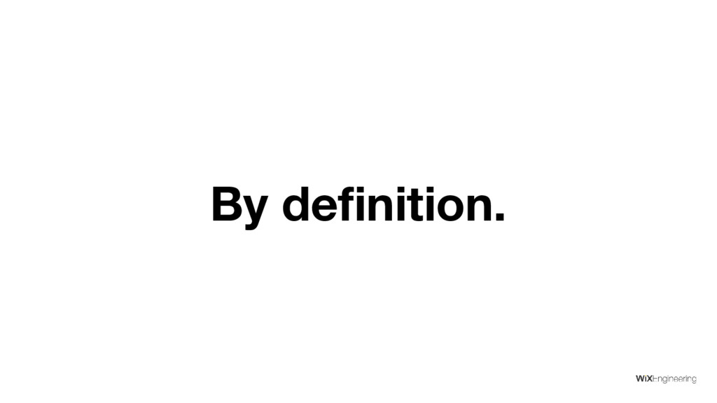 By definition.