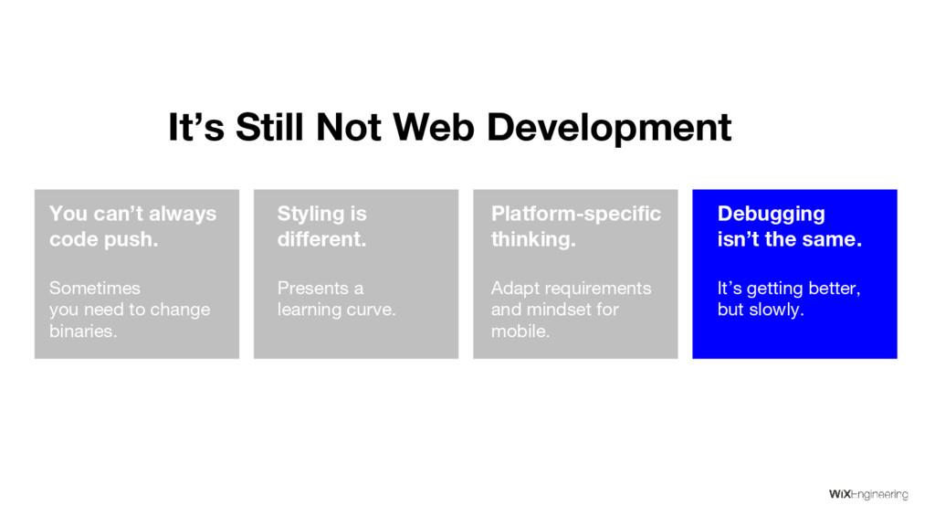 It's Still Not Web Development You can't always...