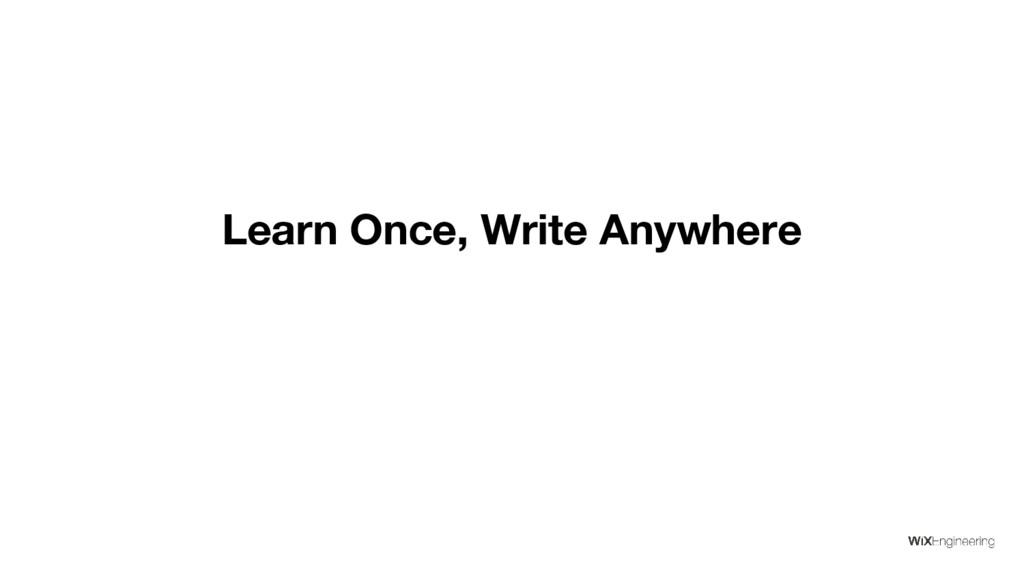 Learn Once, Write Anywhere