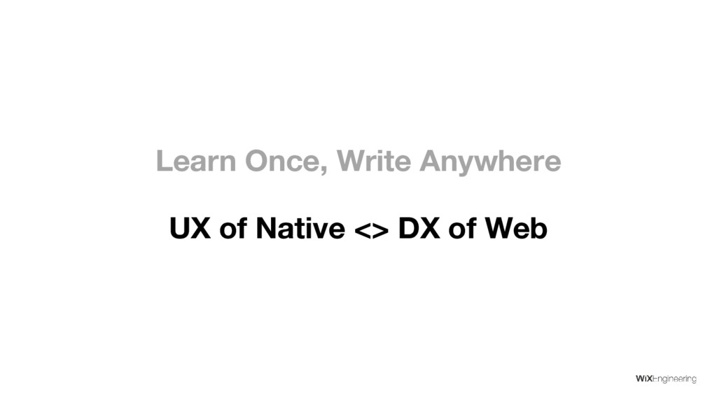 Learn Once, Write Anywhere UX of Native <> DX o...