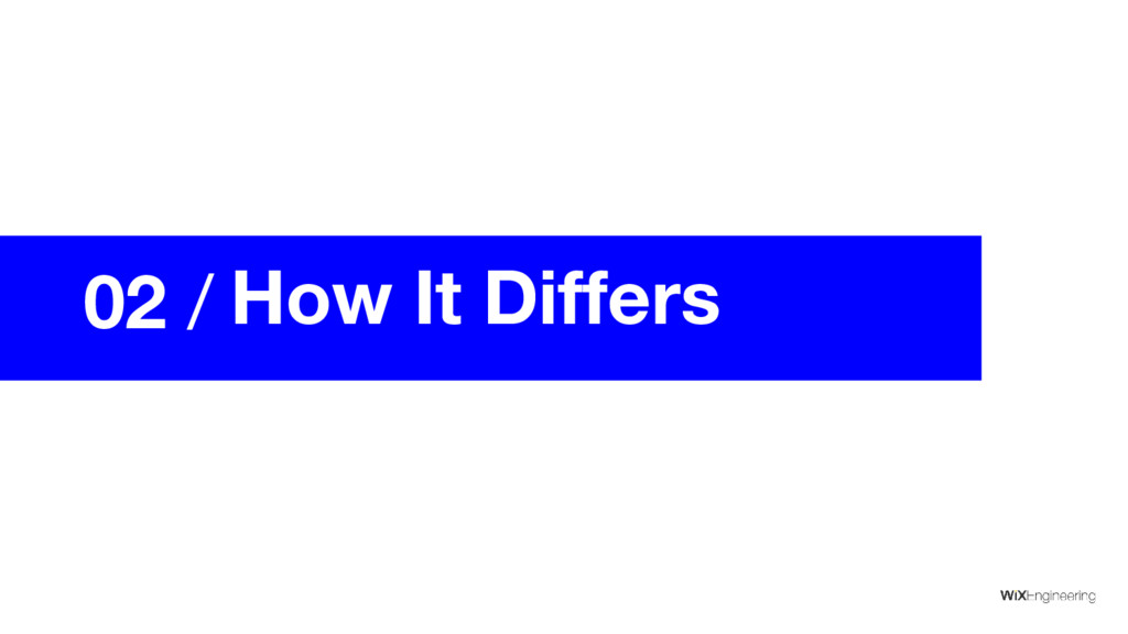 02 / How It Differs